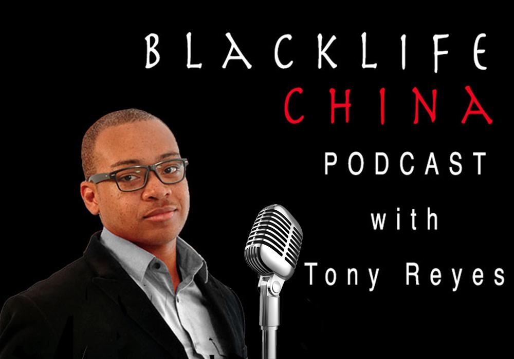 Black life china podcast starring tony reyes